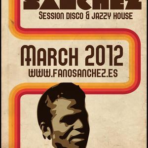 Fano Sánchez – Sesión Disco & Jazzy House Marzo 2012