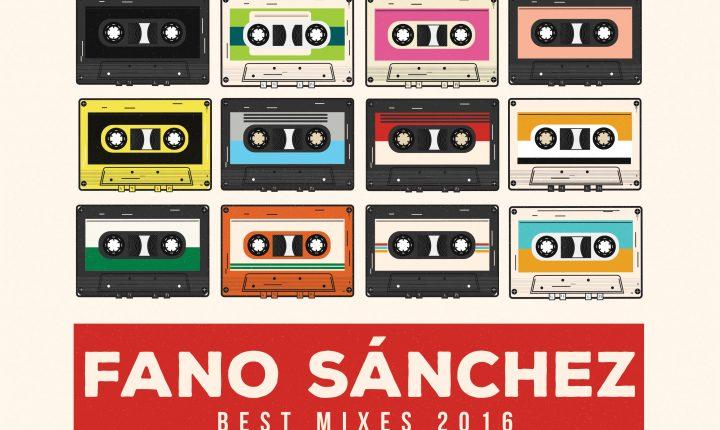 Fano Sánchez – Best Mixes 2016