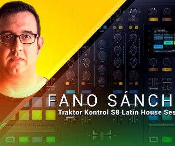 Fano Sánchez – Traktor Kontrol S8 Latin House Session