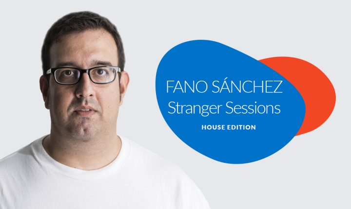 Fano Sánchez – Stranger Sessions House Edition Febrero 2018