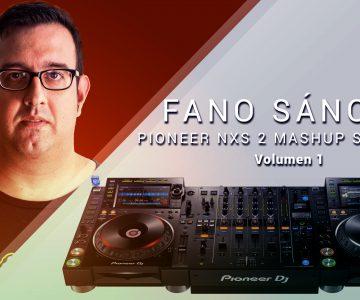 Fano Sánchez – Pioneer NXS2 Mashups Selection Vol. 1